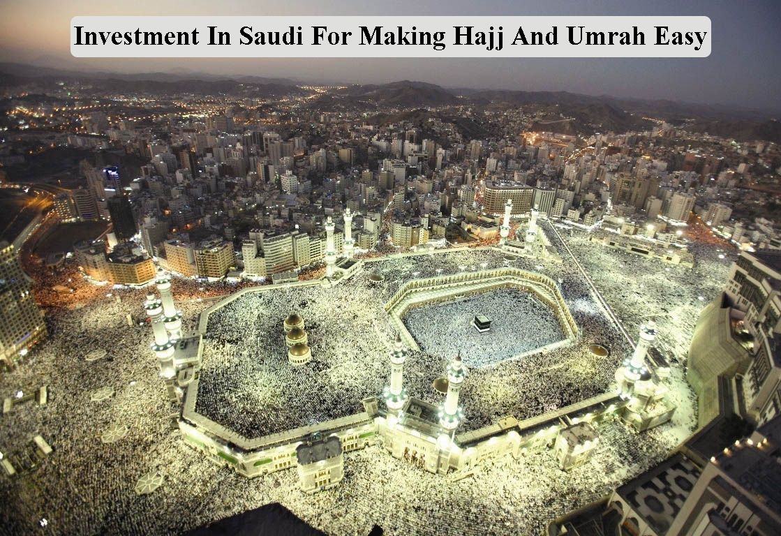 Investment in Saudi for Making Hajj and Umrah Easy