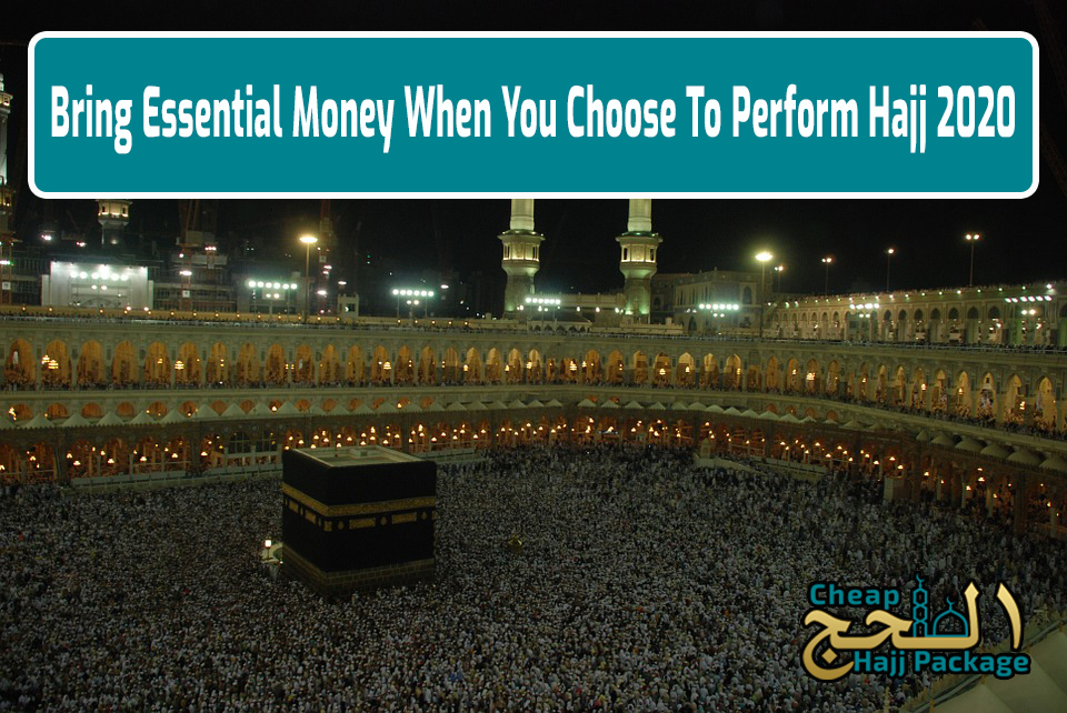 Bring Essential Money When You Choose To Perform Hajj