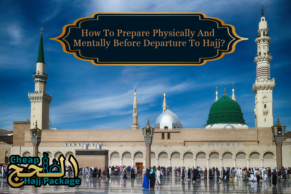 How To Prepare Physically And Mentally Before Departure To Hajj?